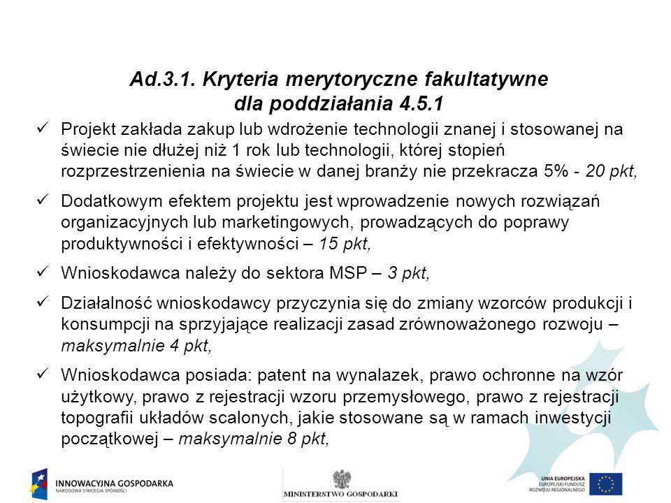 Ad.3.1. Kryteria merytoryczne fakultatywne dla poddziałania 4.5.1 Projekt zakłada zakup lub wdrożenie technologii znanej i stosowanej na świecie nie d