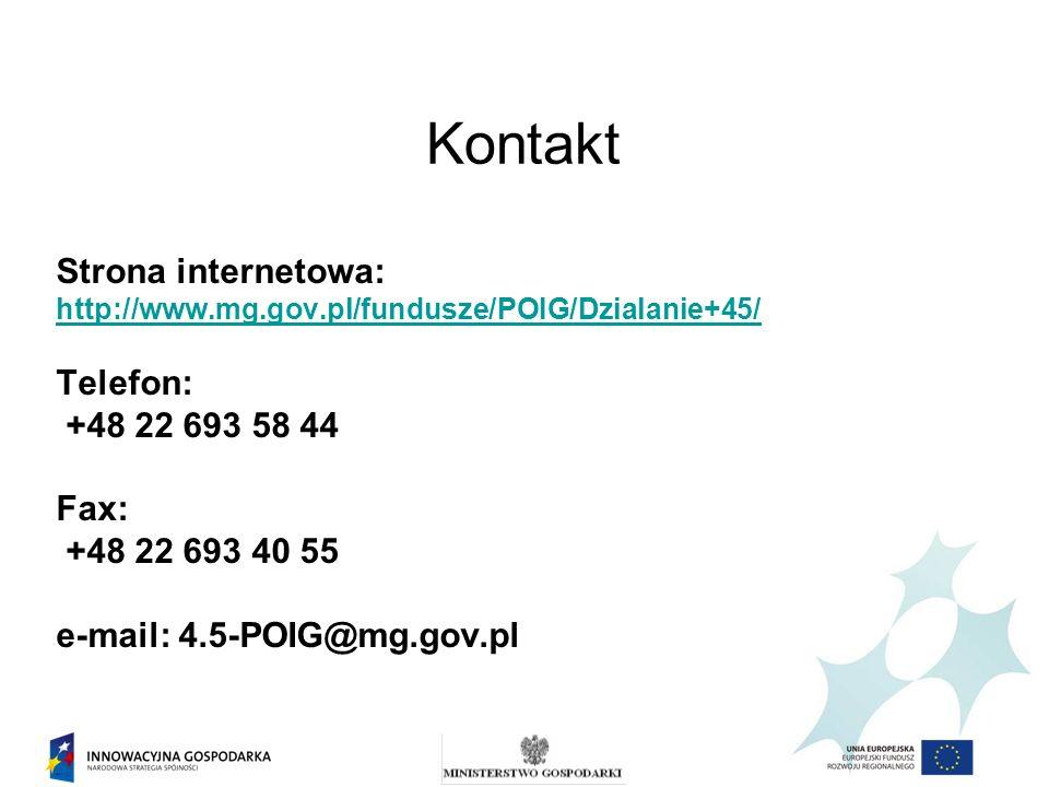 Kontakt Strona internetowa: http://www.mg.gov.pl/fundusze/POIG/Dzialanie+45/ Telefon: +48 22 693 58 44 Fax: +48 22 693 40 55 e-mail: 4.5-POIG@mg.gov.p