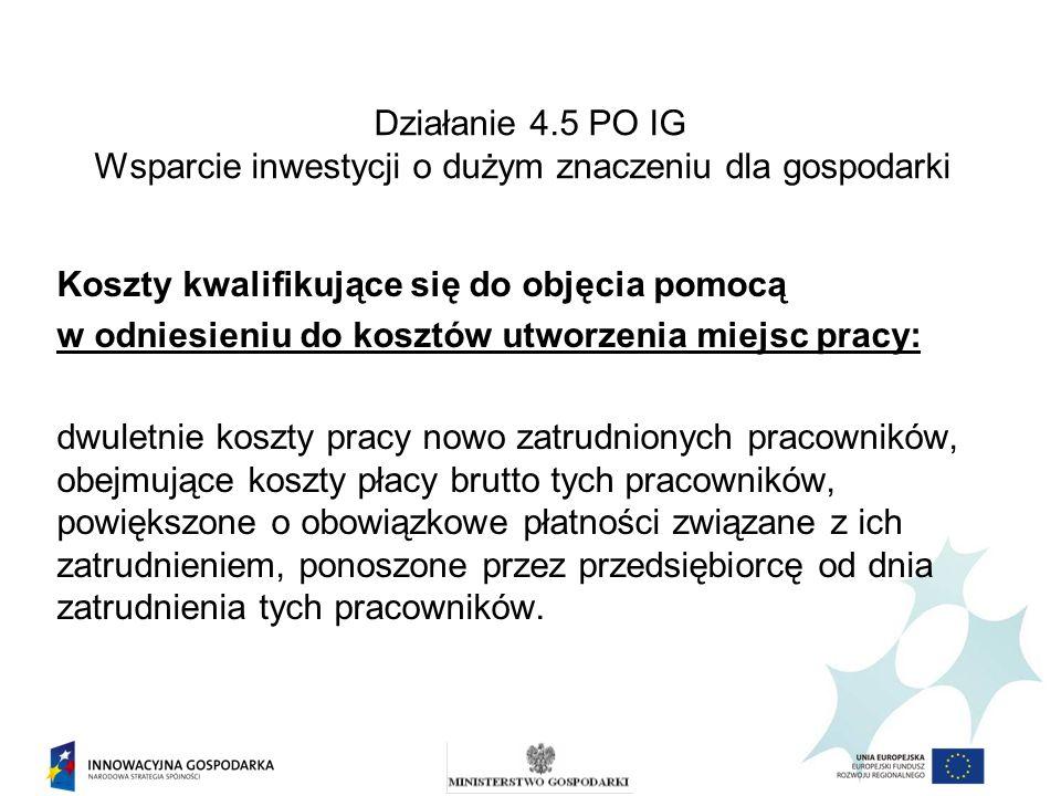 Działanie 4.5 PO IG Wsparcie inwestycji o dużym znaczeniu dla gospodarki Koszty kwalifikujące się do objęcia pomocą w odniesieniu do kosztów utworzeni