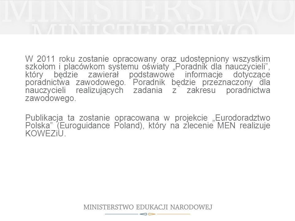 W 2011 roku zostanie opracowany oraz udostępniony wszystkim szkołom i placówkom systemu oświaty Poradnik dla nauczycieli, który będzie zawierał podsta