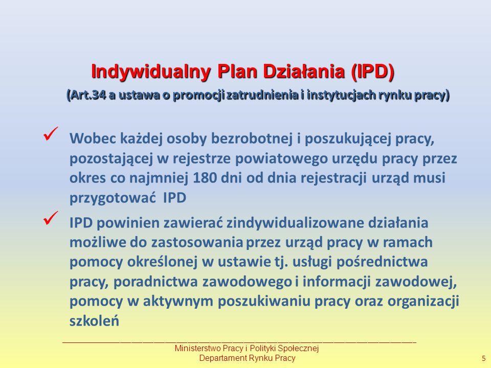 Indywidualny Plan Działania (IPD) (Art.34 a ustawa o promocji zatrudnienia i instytucjach rynku pracy) (Art.34 a ustawa o promocji zatrudnienia i instytucjach rynku pracy) Wobec każdej osoby bezrobotnej i poszukującej pracy, pozostającej w rejestrze powiatowego urzędu pracy przez okres co najmniej 180 dni od dnia rejestracji urząd musi przygotować IPD IPD powinien zawierać zindywidualizowane działania możliwe do zastosowania przez urząd pracy w ramach pomocy określonej w ustawie tj.