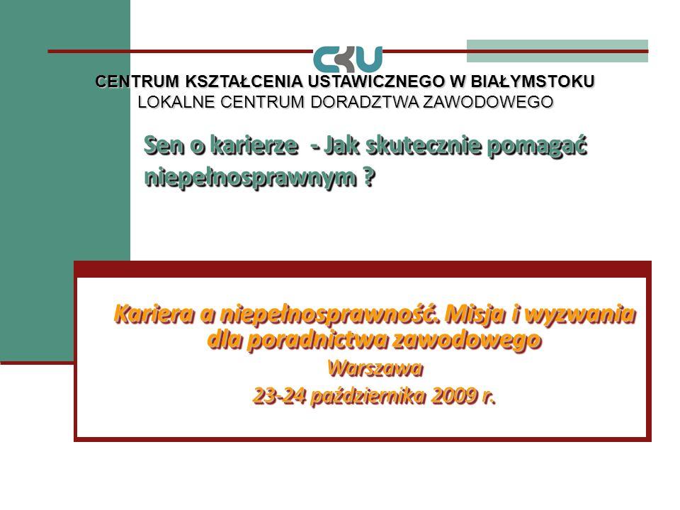 Sen o karierze - Jak skutecznie pomagać niepełnosprawnym ? Kariera a niepełnosprawność. Misja i wyzwania dla poradnictwa zawodowego Warszawa 23-24 paź