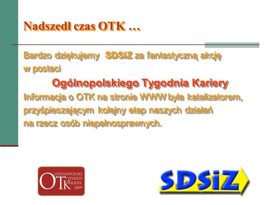 Nadszedł czas OTK … Bardzo dziękujemy SDSiZ za fantastyczną akcję w postaci Ogólnopolskiego Tygodnia Kariery Informacja o OTK na stronie WWW była kata