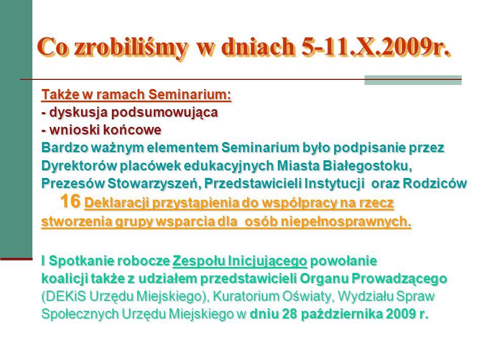 Co zrobiliśmy w dniach 5-11.X.2009r. Co zrobiliśmy w dniach 5-11.X.2009r. Także w ramach Seminarium: - dyskusja podsumowująca - wnioski końcowe Bardzo
