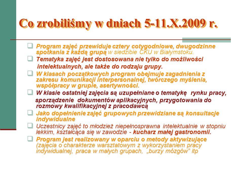 Co zrobiliśmy w dniach 5-11.X.2009 r. Program zajęć przewiduje cztery cotygodniowe, dwugodzinne spotkania z każdą grupą Program zajęć przewiduje czter