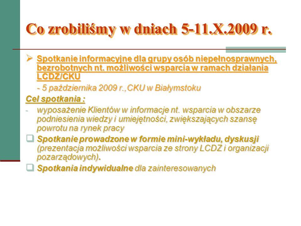 Co zrobiliśmy w dniach 5-11.X.2009 r. Spotkanie informacyjne dla grupy osób niepełnosprawnych, bezrobotnych nt. możliwości wsparcia w ramach działania