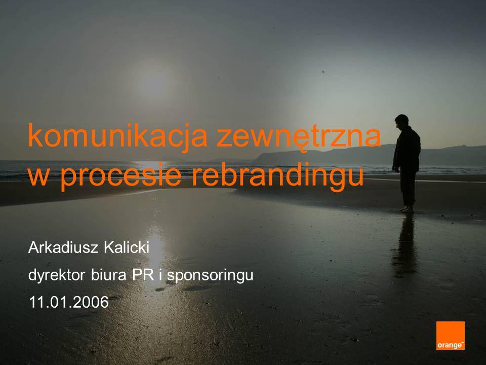 komunikacja zewnętrzna w procesie rebrandingu Arkadiusz Kalicki dyrektor biura PR i sponsoringu 11.01.2006