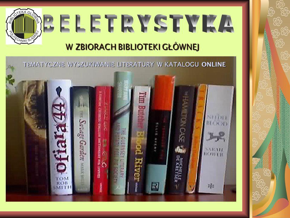 W ZBIORACH BIBLIOTEKI G Ł ÓWNEJ W ZBIORACH BIBLIOTEKI G Ł ÓWNEJ TEMATYCZNE WYSZUKIWANIE LITERATURY W KATALOGU ONLINE