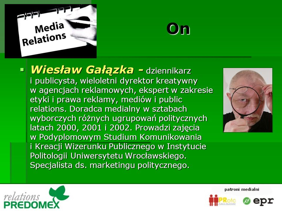 Wiesław Gałązka - dziennikarz i publicysta, wieloletni dyrektor kreatywny w agencjach reklamowych, ekspert w zakresie etyki i prawa reklamy, mediów i public relations.