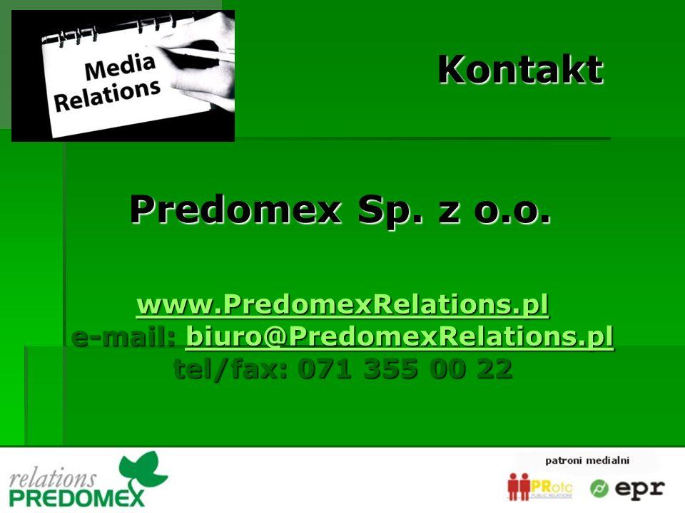 Predomex Sp. z o.o. www.PredomexRelations.pl e-mail: biuro@PredomexRelations.pl biuro@PredomexRelations.pl tel/fax: 071 355 00 22 Kontakt