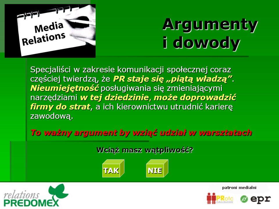 Specjaliści w zakresie komunikacji społecznej coraz częściej twierdzą, że PR staje się piątą władzą. Nieumiejętność posługiwania się zmieniającymi nar