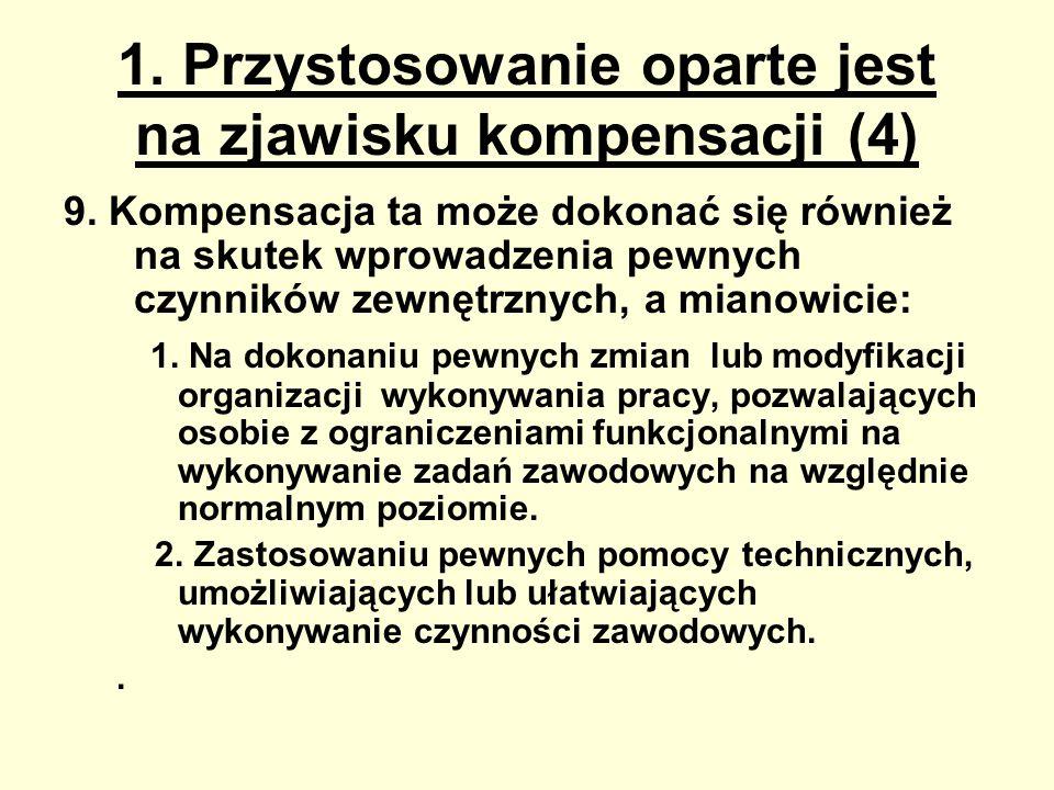 1. Przystosowanie oparte jest na zjawisku kompensacji (4) 9. Kompensacja ta może dokonać się również na skutek wprowadzenia pewnych czynników zewnętrz