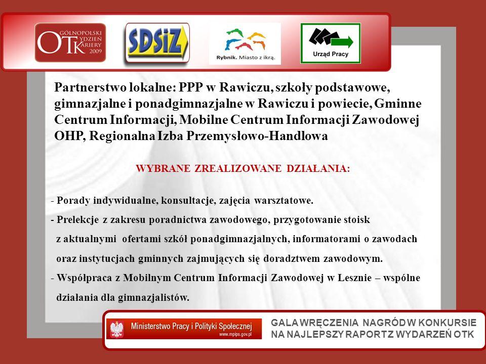 GALA WRĘCZENIA NAGRÓD W KONKURSIE NA NAJLEPSZY RAPORT Z WYDARZEŃ OTK Partnerstwo lokalne: PPP w Rawiczu, szkoły podstawowe, gimnazjalne i ponadgimnazj
