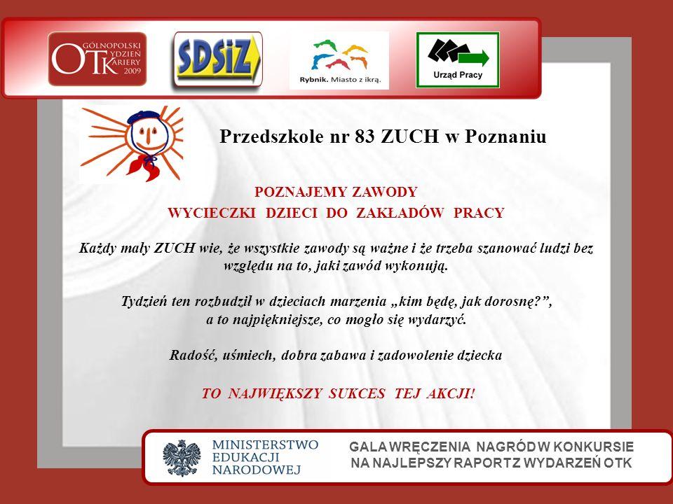 Przedszkole nr 83 ZUCH w Poznaniu GALA WRĘCZENIA NAGRÓD W KONKURSIE NA NAJLEPSZY RAPORT Z WYDARZEŃ OTK POZNAJEMY ZAWODY WYCIECZKI DZIECI DO ZAKŁADÓW P