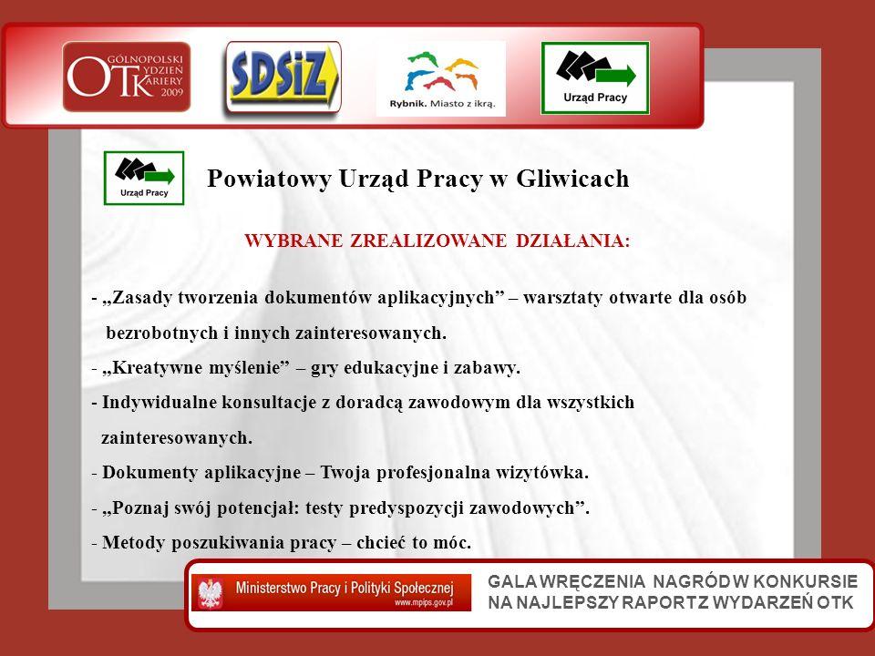 GALA WRĘCZENIA NAGRÓD W KONKURSIE NA NAJLEPSZY RAPORT Z WYDARZEŃ OTK Powiatowy Urząd Pracy w Gliwicach WYBRANE ZREALIZOWANE DZIAŁANIA: - Zasady tworze
