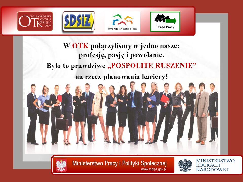 W OTK połączyliśmy w jedno nasze: profesję, pasję i powołanie. Było to prawdziwe POSPOLITE RUSZENIE na rzecz planowania kariery!