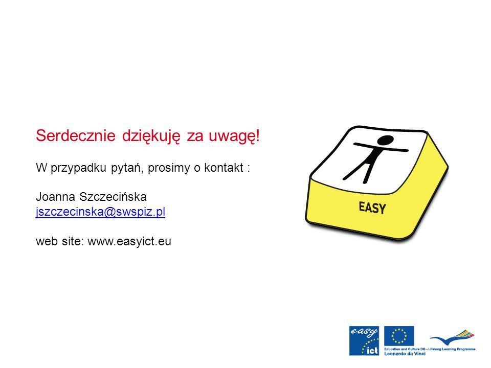 Serdecznie dziękuję za uwagę! W przypadku pytań, prosimy o kontakt : Joanna Szczecińska jszczecinska@swspiz.pl web site: www.easyict.eu