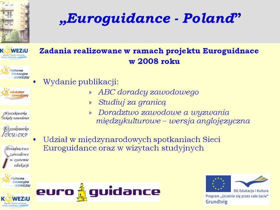 Zadania realizowane w ramach projektu Euroguidnace w 2008 roku Wydanie publikacji: » ABC doradcy zawodowego » Studiuj za granicą » Doradztwo zawodowe