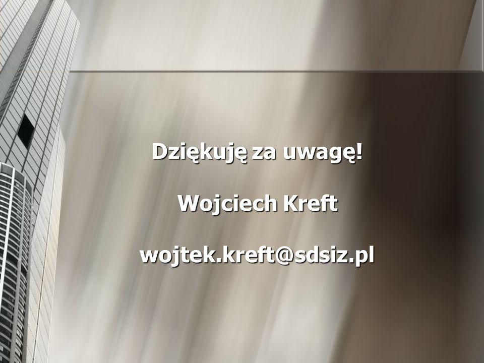 Dziękuję za uwagę! Wojciech Kreft wojtek.kreft@sdsiz.pl
