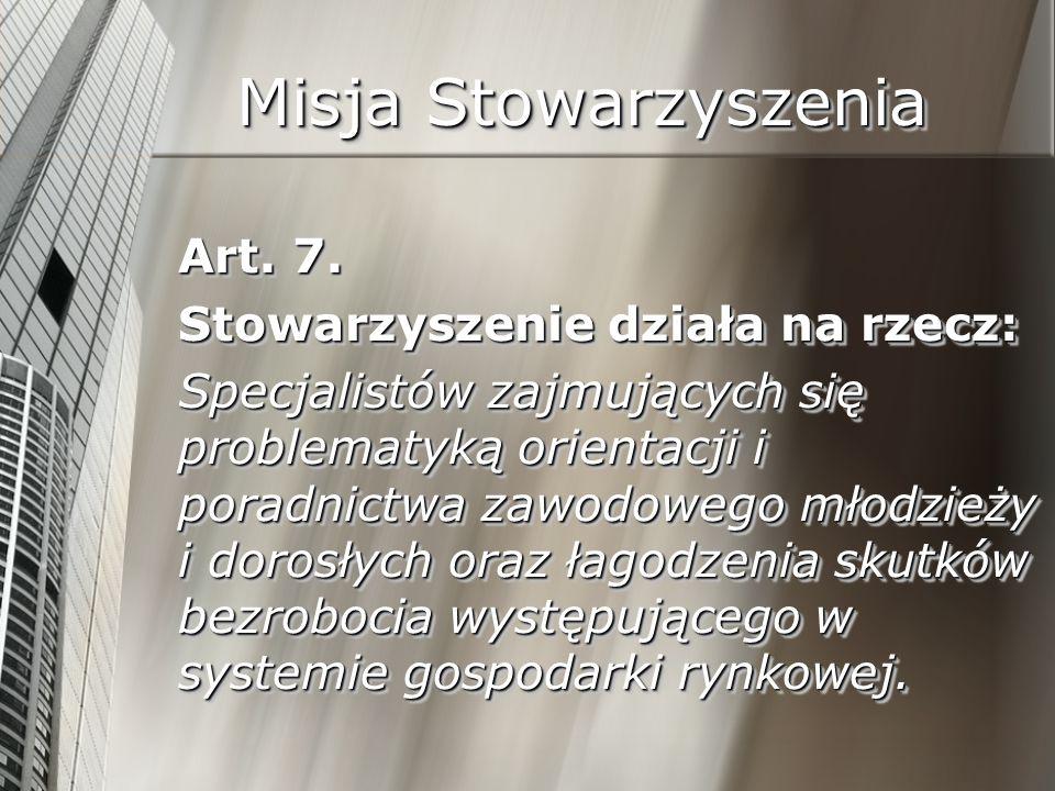 Misja Stowarzyszenia Art. 7. Stowarzyszenie działa na rzecz: Specjalistów zajmujących się problematyką orientacji i poradnictwa zawodowego młodzieży i