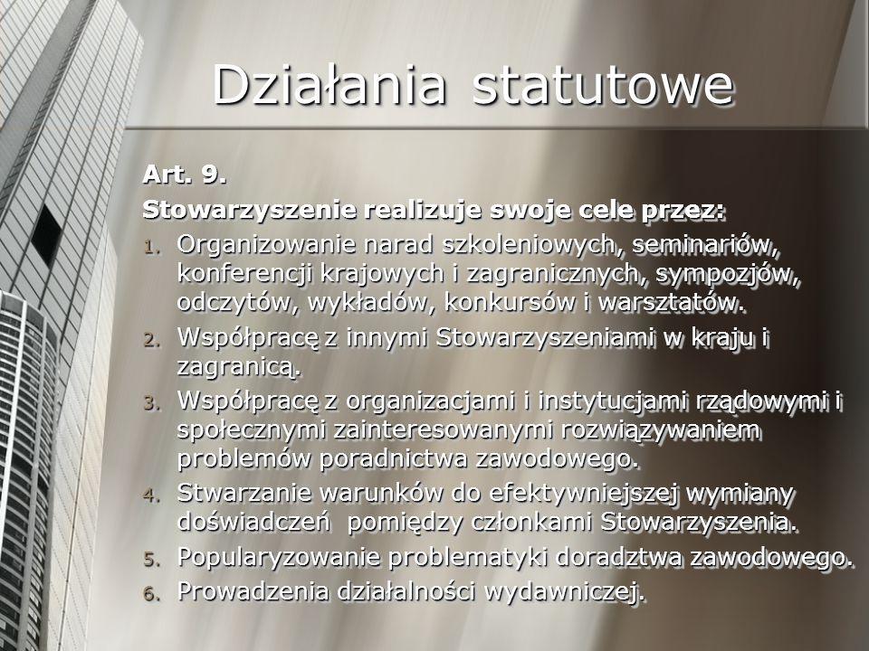 Działania statutowe Art. 9. Stowarzyszenie realizuje swoje cele przez: 1. Organizowanie narad szkoleniowych, seminariów, konferencji krajowych i zagra