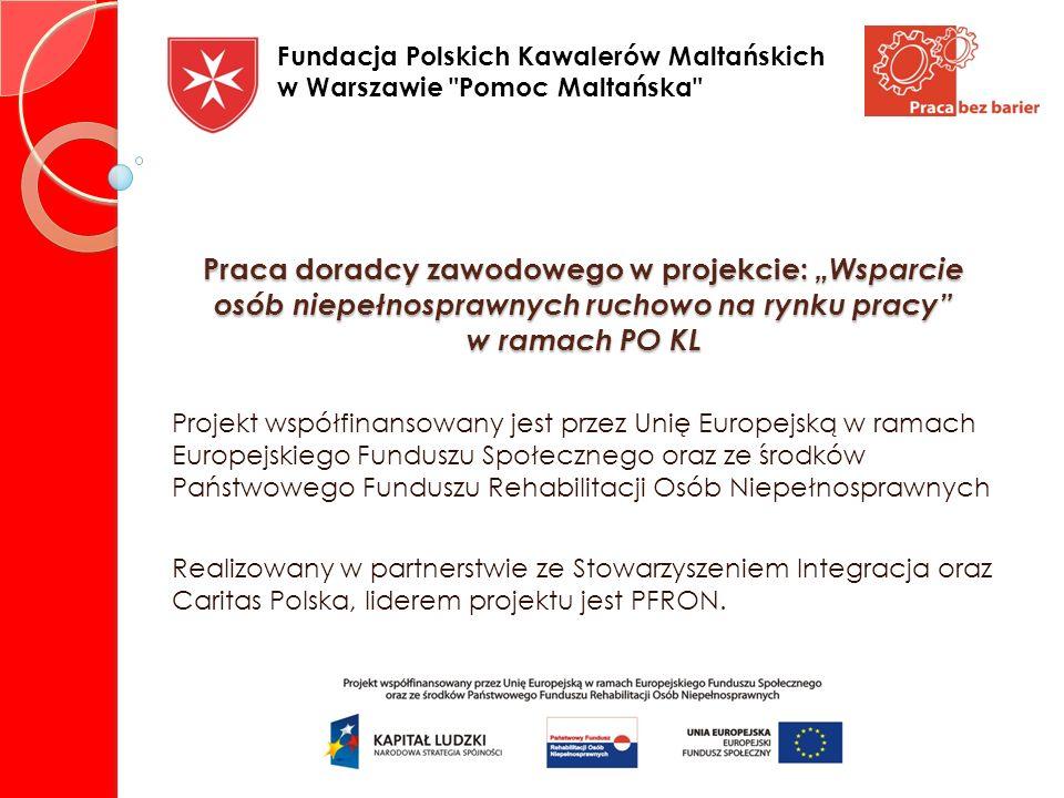 Praca doradcy zawodowego w projekcie: Wsparcie osób niepełnosprawnych ruchowo na rynku pracy w ramach PO KL Projekt współfinansowany jest przez Unię E