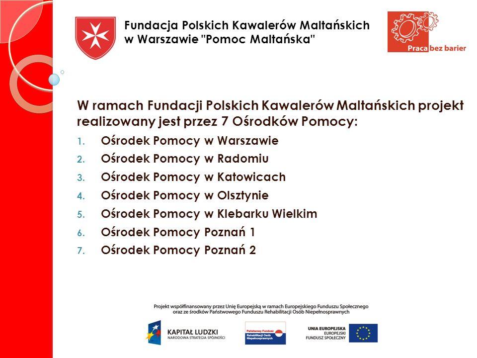 W ramach Fundacji Polskich Kawalerów Maltańskich projekt realizowany jest przez 7 Ośrodków Pomocy: 1. Ośrodek Pomocy w Warszawie 2. Ośrodek Pomocy w R