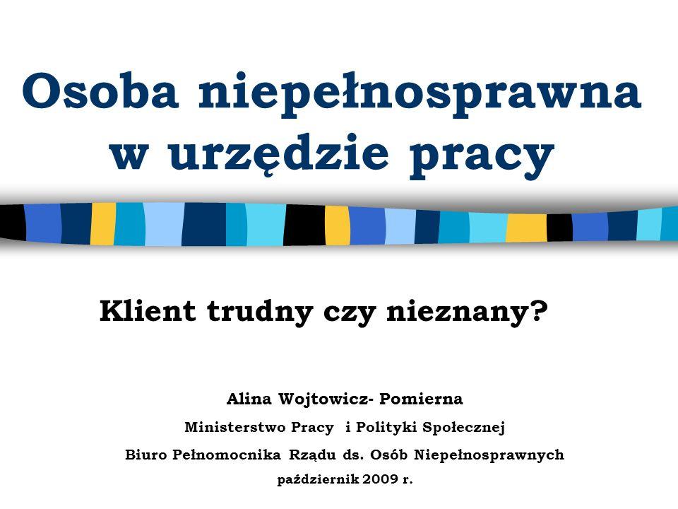 Alina Wojtowicz- Pomierna Ministerstwo Pracy i Polityki Społecznej Biuro Pełnomocnika Rządu ds. Osób Niepełnosprawnych październik 2009 r. Osoba niepe