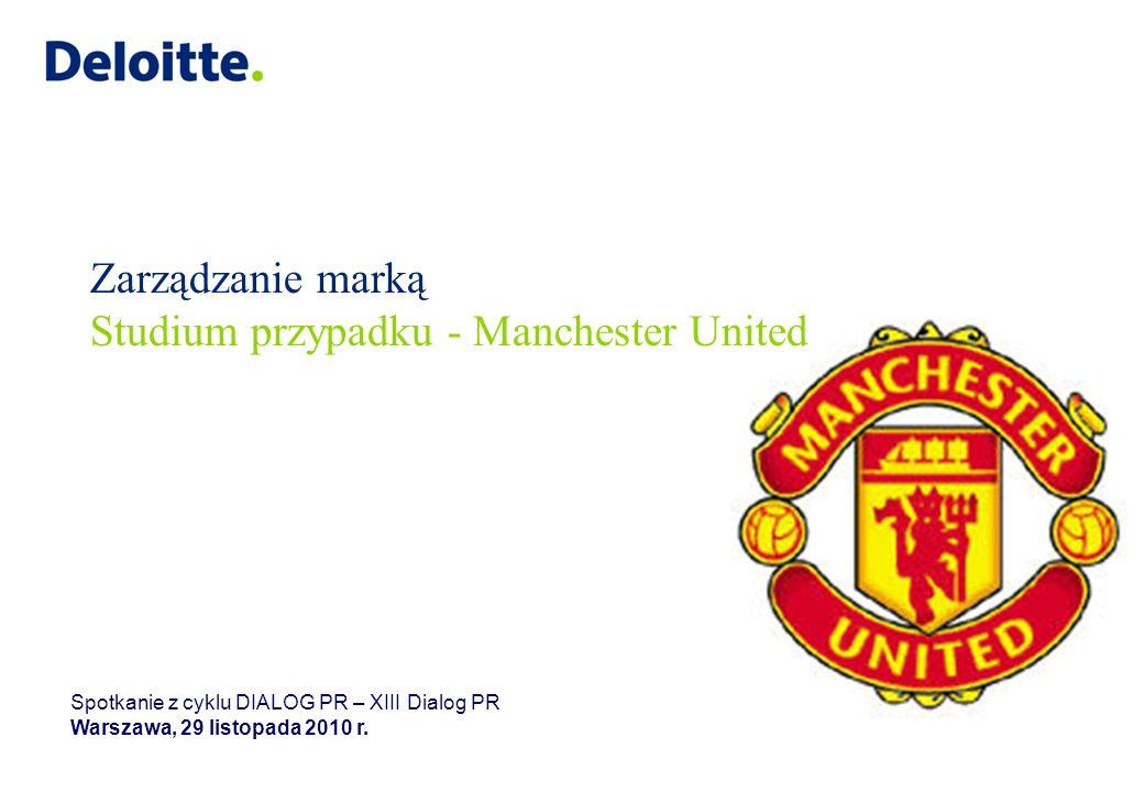 Zarządzanie marką Studium przypadku - Manchester United Spotkanie z cyklu DIALOG PR – XIII Dialog PR Warszawa, 29 listopada 2010 r.