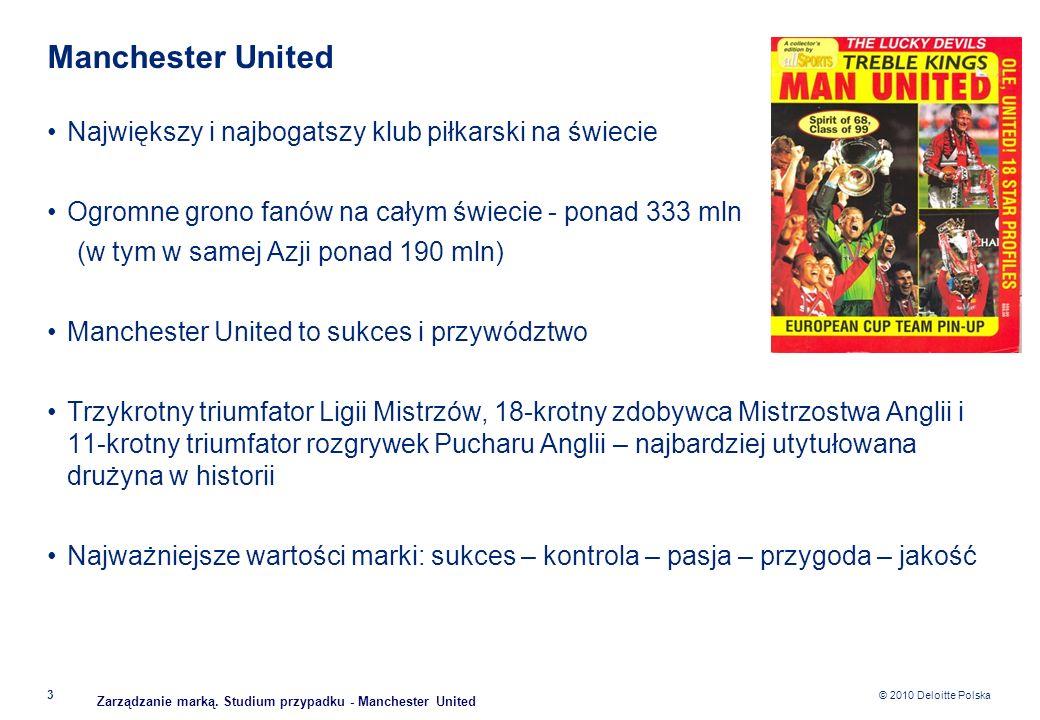 © 2010 Deloitte Polska Manchester United Największy i najbogatszy klub piłkarski na świecie Ogromne grono fanów na całym świecie - ponad 333 mln (w ty