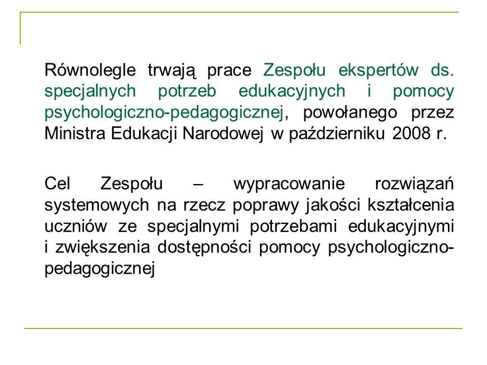 Równolegle trwają prace Zespołu ekspertów ds. specjalnych potrzeb edukacyjnych i pomocy psychologiczno-pedagogicznej, powołanego przez Ministra Edukac