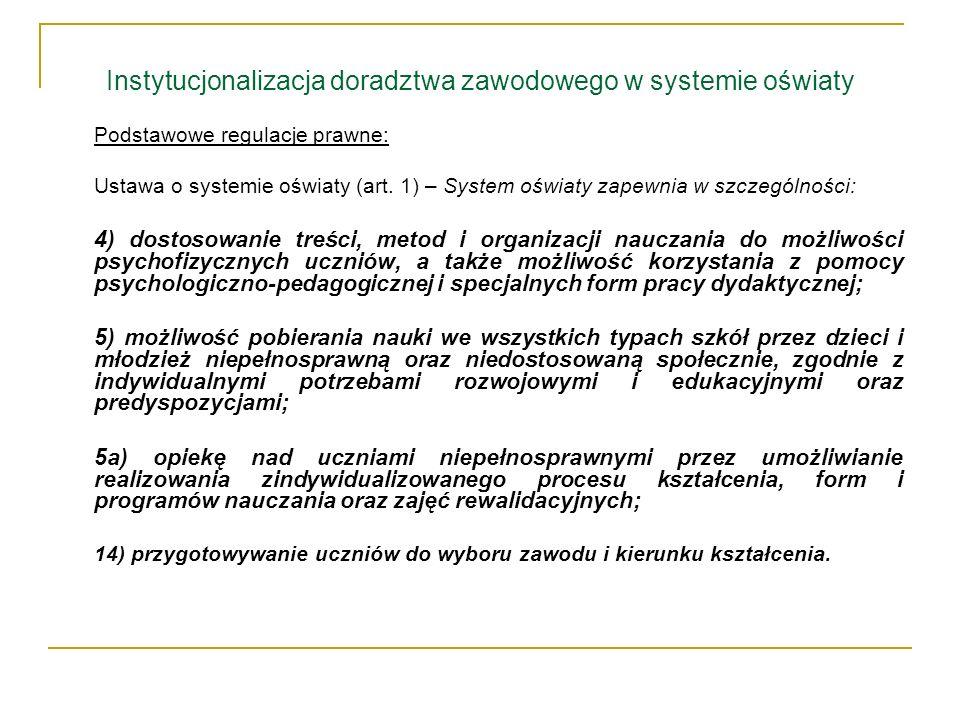 Instytucjonalizacja doradztwa zawodowego w systemie oświaty Podstawowe regulacje prawne: Ustawa o systemie oświaty (art. 1) – System oświaty zapewnia