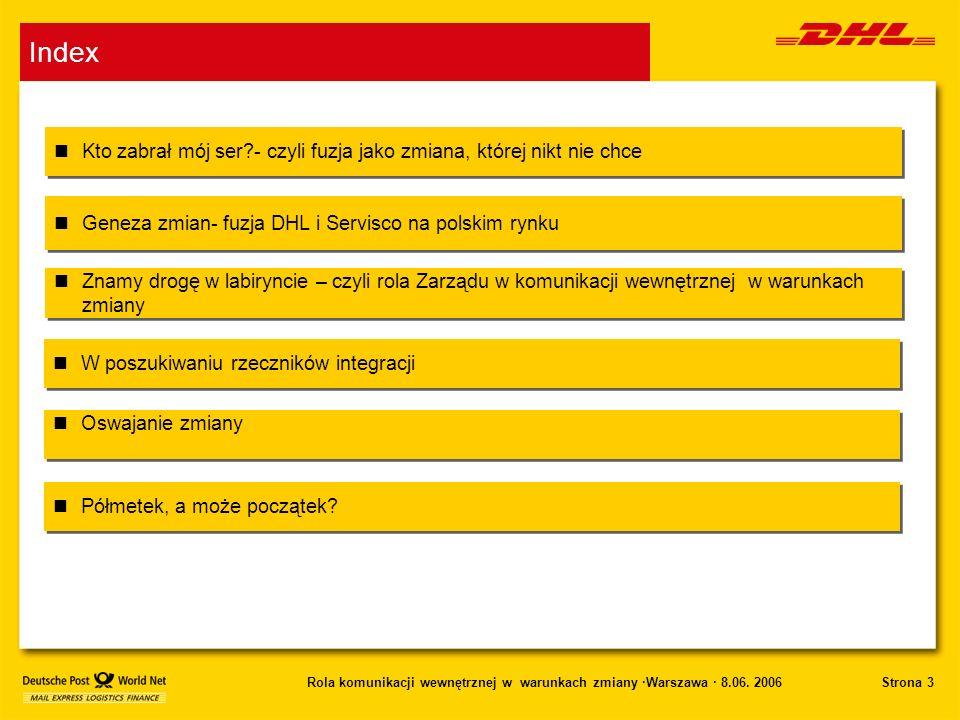 Strona 3Rola komunikacji wewnętrznej w warunkach zmiany ·Warszawa · 8.06. 2006 Kto zabrał mój ser?- czyli fuzja jako zmiana, której nikt nie chce Gene