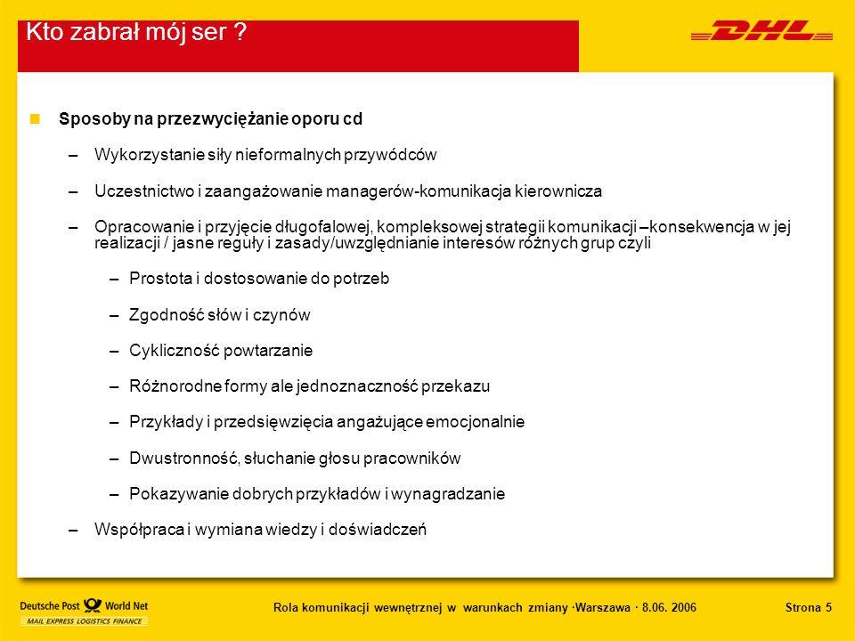 Strona 5Rola komunikacji wewnętrznej w warunkach zmiany ·Warszawa · 8.06. 2006 nSposoby na przezwyciężanie oporu cd –Wykorzystanie siły nieformalnych