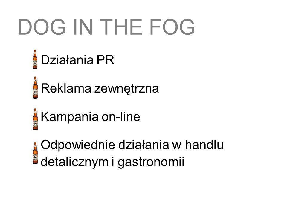 DOG IN THE FOG Działania PR Reklama zewnętrzna Kampania on-line Odpowiednie działania w handlu detalicznym i gastronomii