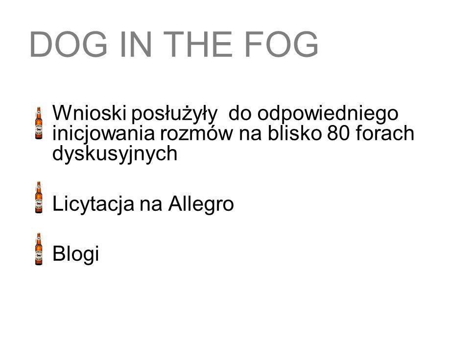 Wnioski posłużyły do odpowiedniego inicjowania rozmów na blisko 80 forach dyskusyjnych Licytacja na Allegro Blogi DOG IN THE FOG