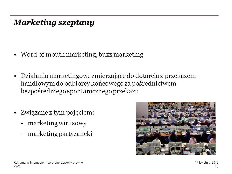 PwC Marketing szeptany Word of mouth marketing, buzz marketing Działania marketingowe zmierzające do dotarcia z przekazem handlowym do odbiorcy końcow
