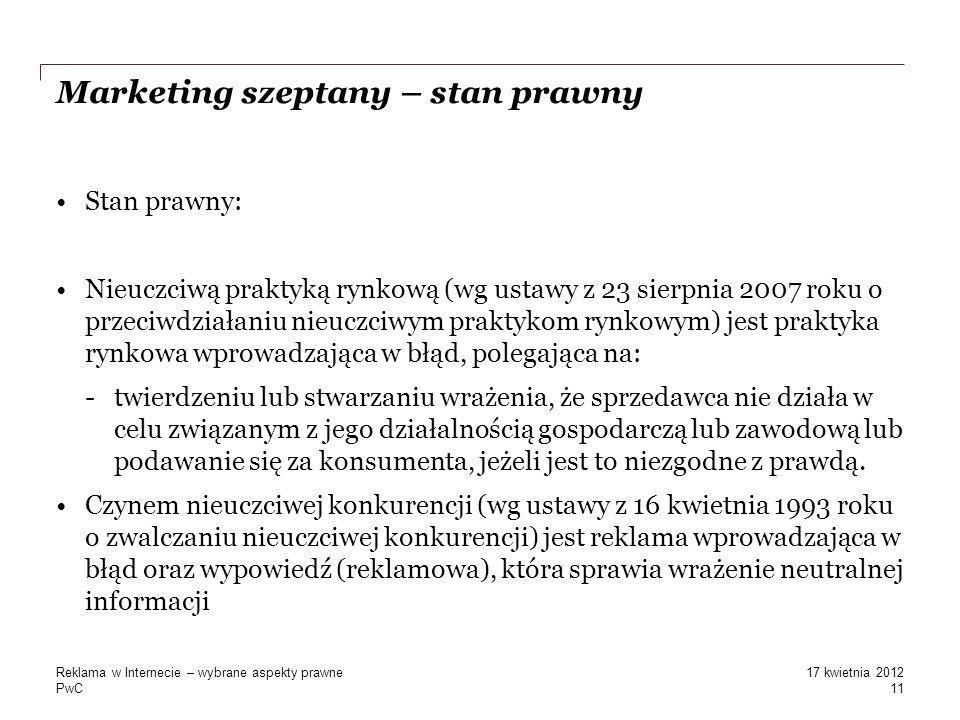 PwC Marketing szeptany – stan prawny Stan prawny: Nieuczciwą praktyką rynkową (wg ustawy z 23 sierpnia 2007 roku o przeciwdziałaniu nieuczciwym prakty