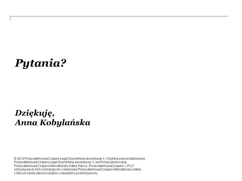 Pytania? Dziękuję, Anna Kobylańska T © 2012 PricewaterhouseCoopers Legal Szurmińska-Jaworska sp. k. Wszelkie prawa zastrzeżone. PricewaterhouseCoopers