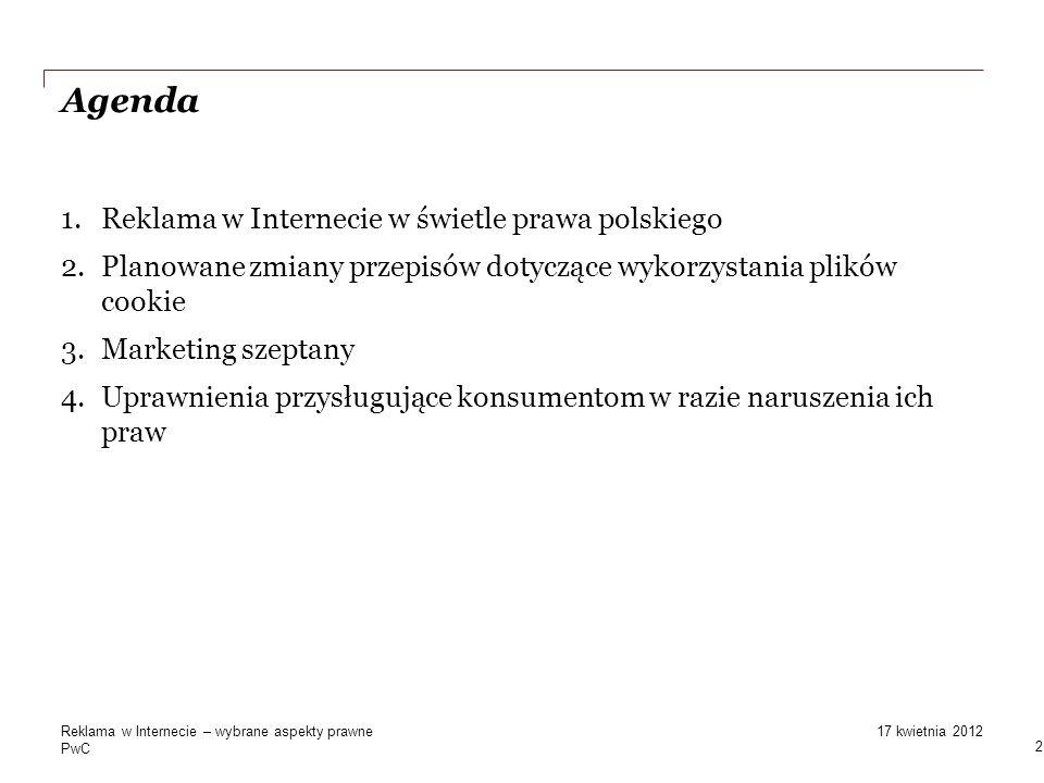 PwC Agenda 1.Reklama w Internecie w świetle prawa polskiego 2.Planowane zmiany przepisów dotyczące wykorzystania plików cookie 3.Marketing szeptany 4.