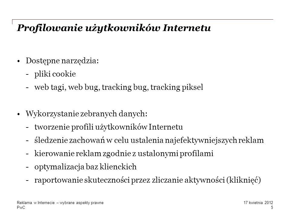 PwC Profilowanie użytkowników Internetu Dostępne narzędzia: -pliki cookie -web tagi, web bug, tracking bug, tracking piksel Wykorzystanie zebranych da