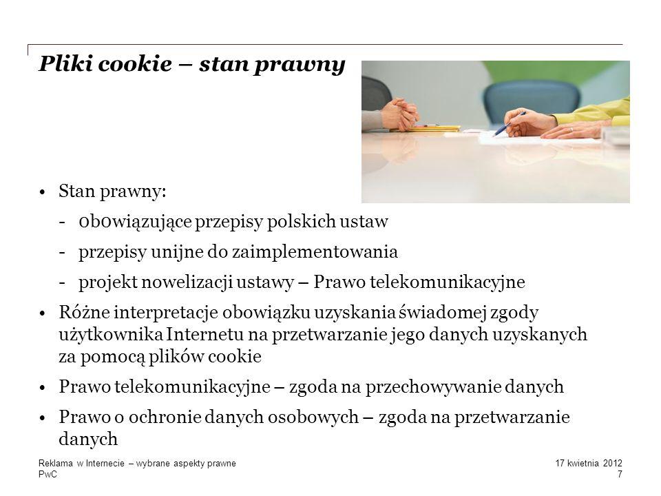 PwC Pliki cookie – stan prawny Stan prawny: -0b0wiązujące przepisy polskich ustaw -przepisy unijne do zaimplementowania -projekt nowelizacji ustawy –