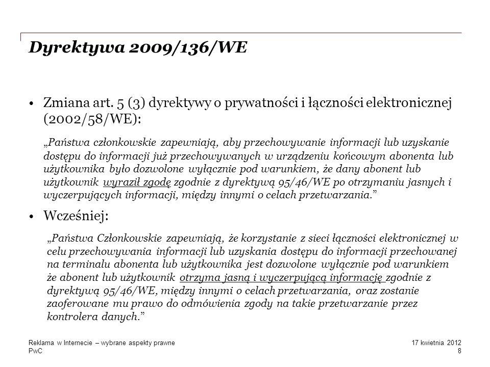 PwC Dyrektywa 2009/136/WE Zmiana art. 5 (3) dyrektywy o prywatności i łączności elektronicznej (2002/58/WE): Państwa członkowskie zapewniają, aby prze