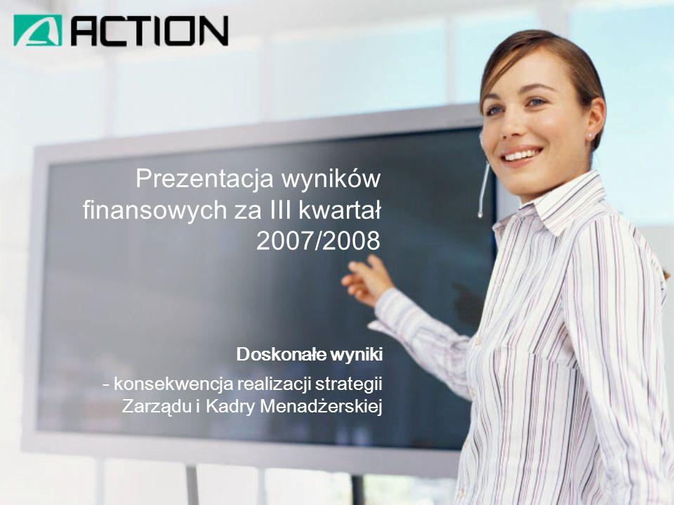 Prezentacja wyników finansowych za III kwartał 2007/2008 Doskonałe wyniki - konsekwencja realizacji strategii Zarządu i Kadry Menadżerskiej