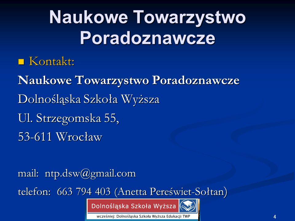 Kontakt: Kontakt: Naukowe Towarzystwo Poradoznawcze Dolnośląska Szkoła Wyższa Ul. Strzegomska 55, 53-611 Wrocław mail: ntp.dsw@gmail.com telefon: 663