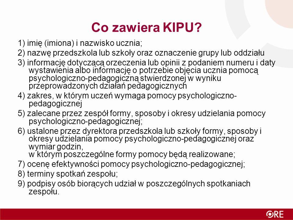 Co zawiera KIPU? 1) imię (imiona) i nazwisko ucznia; 2) nazwę przedszkola lub szkoły oraz oznaczenie grupy lub oddziału 3) informację dotyczącą orzecz