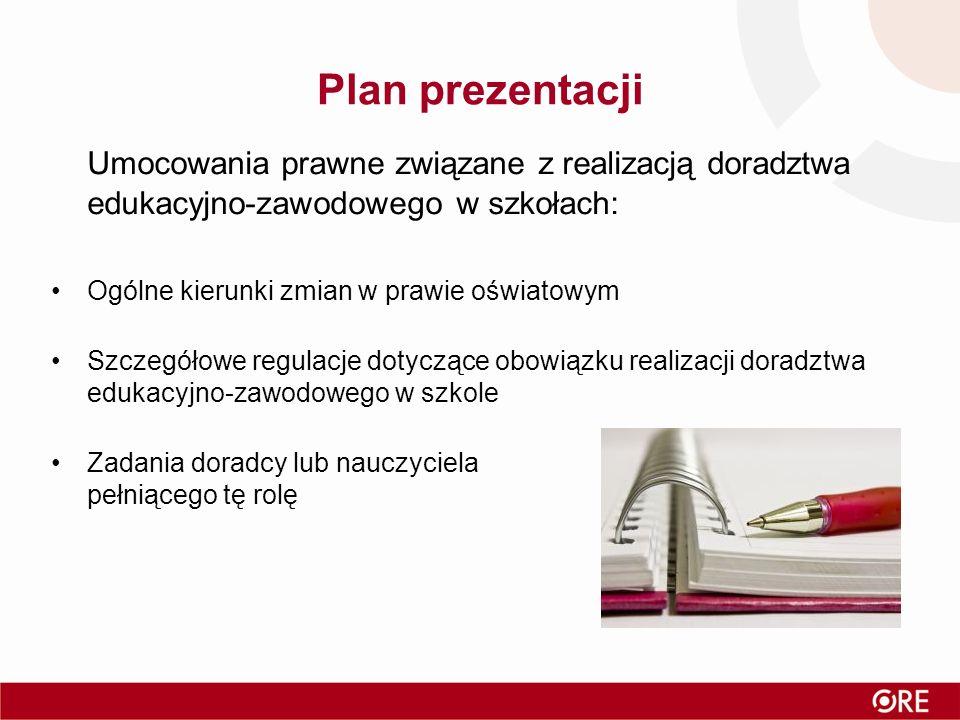 Plan prezentacji Umocowania prawne związane z realizacją doradztwa edukacyjno-zawodowego w szkołach: Ogólne kierunki zmian w prawie oświatowym Szczegó