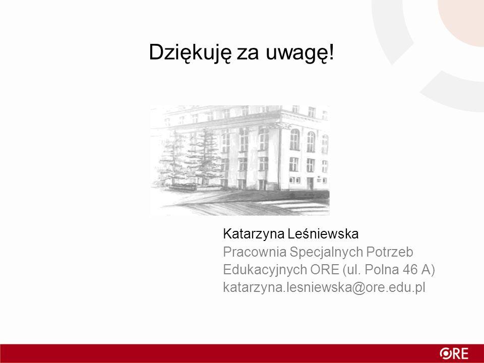 Dziękuję za uwagę! Katarzyna Leśniewska Pracownia Specjalnych Potrzeb Edukacyjnych ORE (ul. Polna 46 A) katarzyna.lesniewska@ore.edu.pl