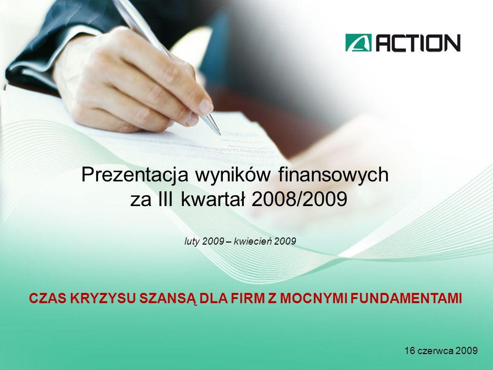 Prezentacja wyników finansowych za III kwartał 2008/2009 luty 2009 – kwiecień 2009 16 czerwca 2009 CZAS KRYZYSU SZANSĄ DLA FIRM Z MOCNYMI FUNDAMENTAMI