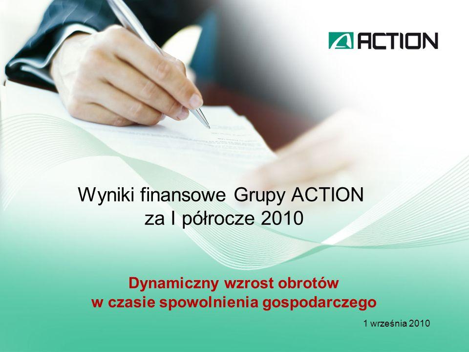 Wyniki finansowe Grupy ACTION za I półrocze 2010 1 września 2010 Dynamiczny wzrost obrotów w czasie spowolnienia gospodarczego
